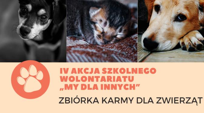 """IV AKCJA SZKOLNEGO WOLONTARIATU""""MY DLA INNYCH"""" – ZBIÓRKA KARMY (do 06.05.2019r.)"""