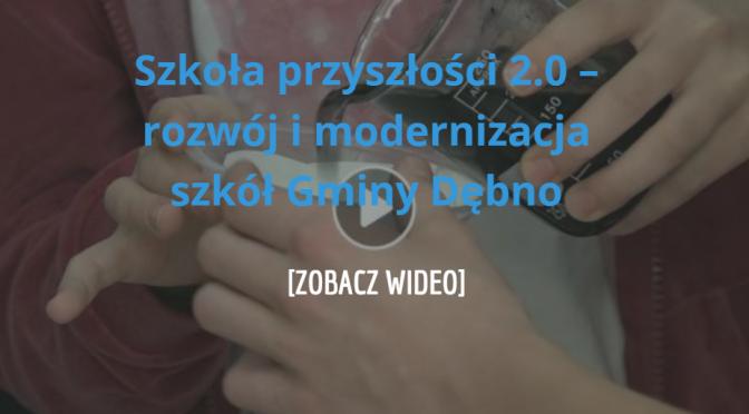 """""""Szkoła przyszłości 2.0 – rozwój i modernizacja szkół Gminy Dębno""""-WIDEO"""