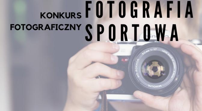 """KONKURS FOTOGRAFICZNY""""FOTOGRAFIA SPORTOWA"""""""