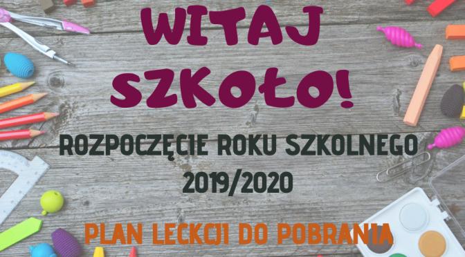 ROZPOCZĘCIE ROKU SZKOLNEGO 2019/2020 + plan lekcji