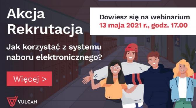 Akcja Rekrutacja – Elektroniczne nabory 2021 (WEBINARIUM)
