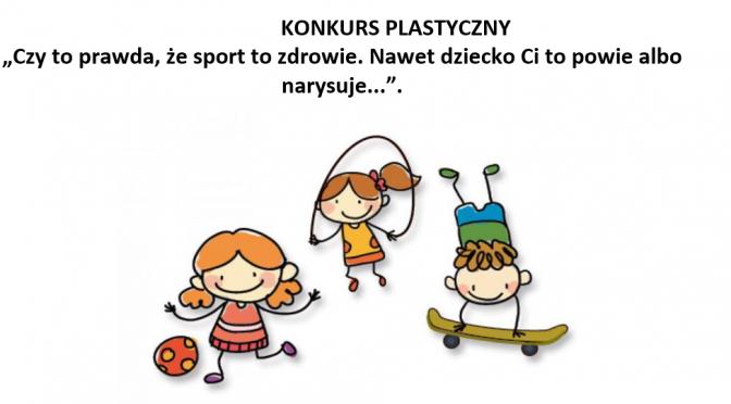 """""""Czy to prawda, że sport to zdrowie. Nawet dziecko Ci to powie, albo narysuje..""""  – <b><font color=orange>konkurs plastyczny</b></font>"""